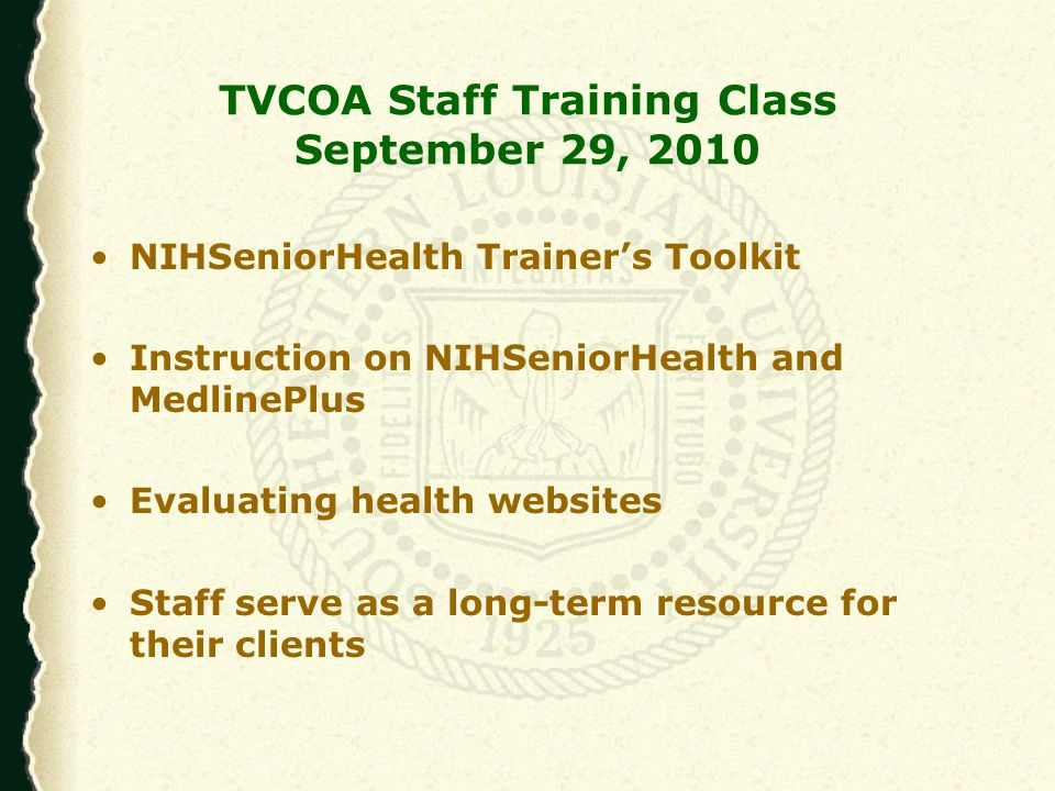 TVCOA Staff Training Class September 29, 2010 NIHSeniorHealth Trainer's Toolkit Instruction on NIHSeniorHealth and MedlinePlus Evaluating health websites Staff serve as a long-term resource for their clients