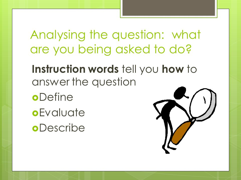 Analysing the question: what are you being asked to do.