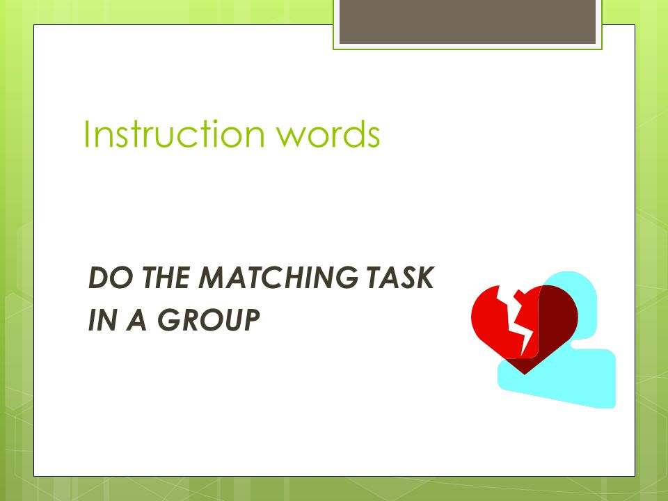 Instruction words DO THE MATCHING TASK IN A GROUP