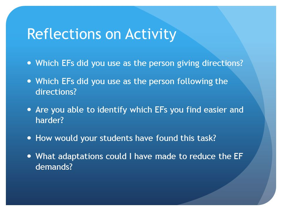 Reflections on Activity Which EFs did you use as the person giving directions.