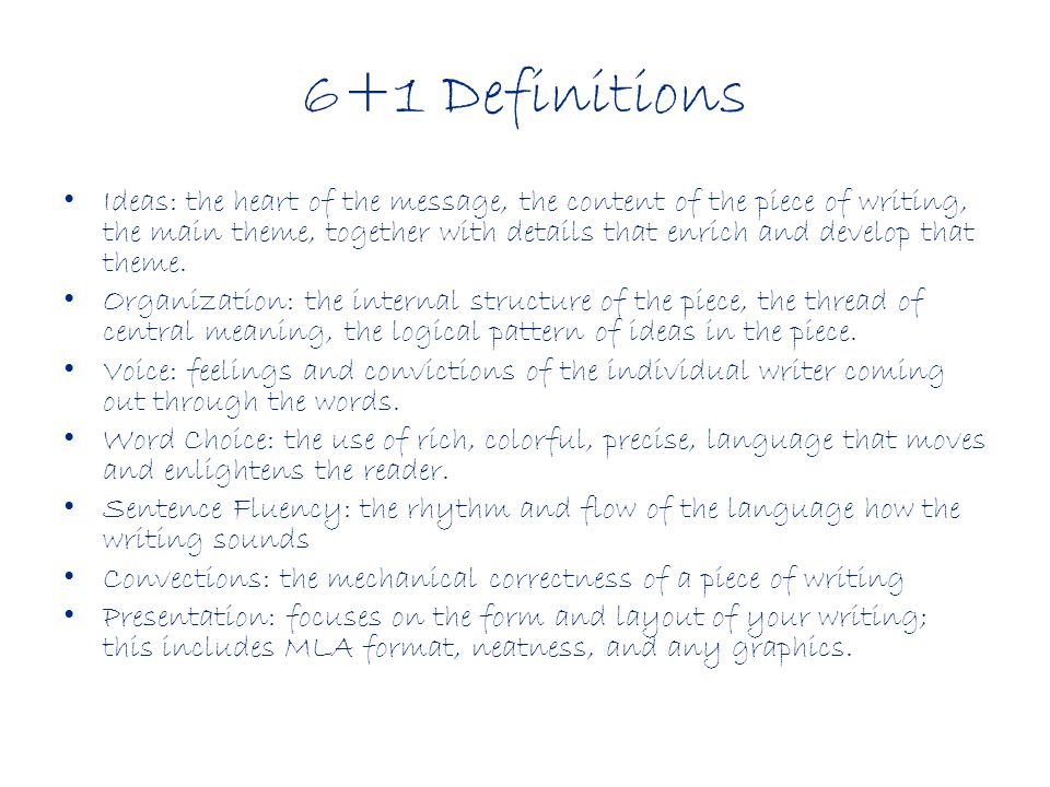 6+1 Definitions Ideas: the heart of the message, the content of the piece of writing, the main theme, together with details that enrich and develop th