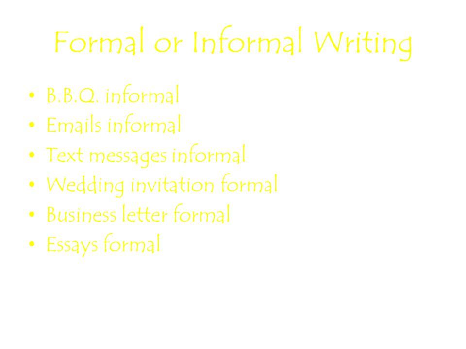 Formal or Informal Writing B.B.Q.