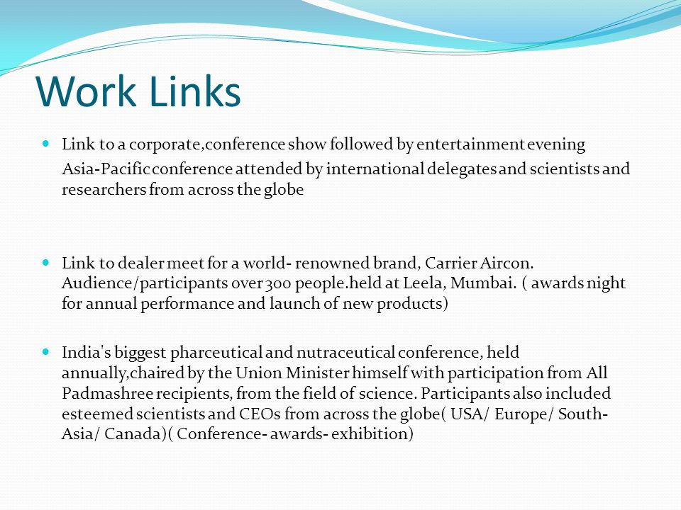 Work Links Link to a corporate,conference show followed by entertainment evening Asia-Pacific conference attended by international delegates and scientists and researchers from across the globe Link to dealer meet for a world- renowned brand, Carrier Aircon.