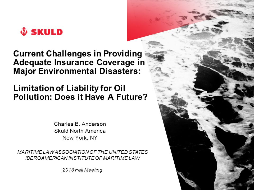 Current Challenges in Providing Adequate Insurance Coverage in Major Environmental Disasters: Limitation of Liability for Oil Pollution: Does it Have A Future.