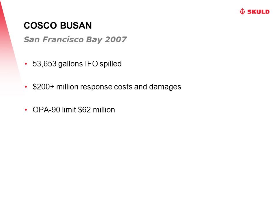 COSCO BUSAN 53,653 gallons IFO spilled $200+ million response costs and damages OPA-90 limit $62 million San Francisco Bay 2007