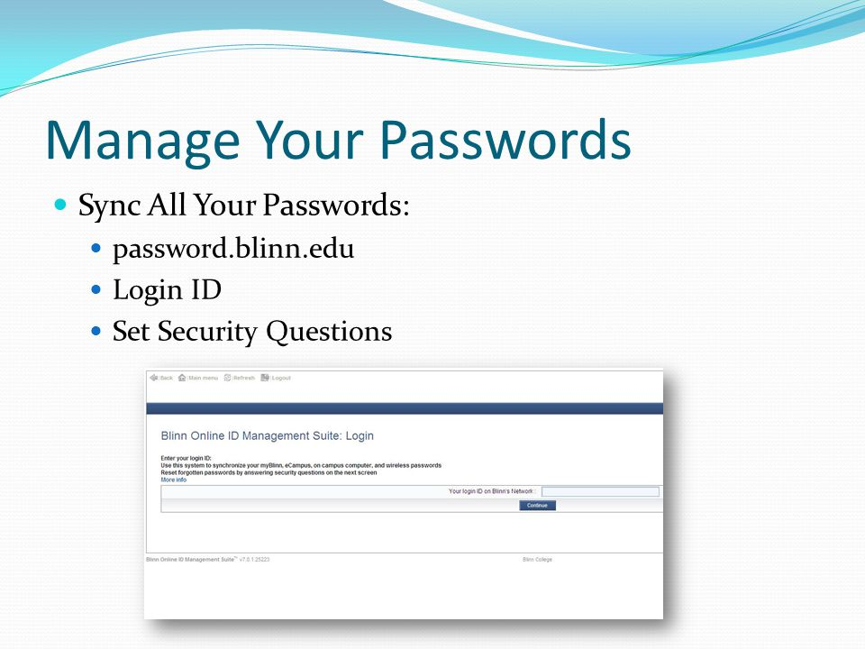 Manage Your Passwords Sync All Your Passwords: password.blinn.edu Login ID Set Security Questions