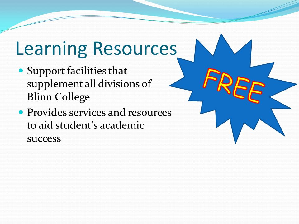 Learning Resources Support facilities that supplement all divisions of Blinn College Provides services and resources to aid student s academic success