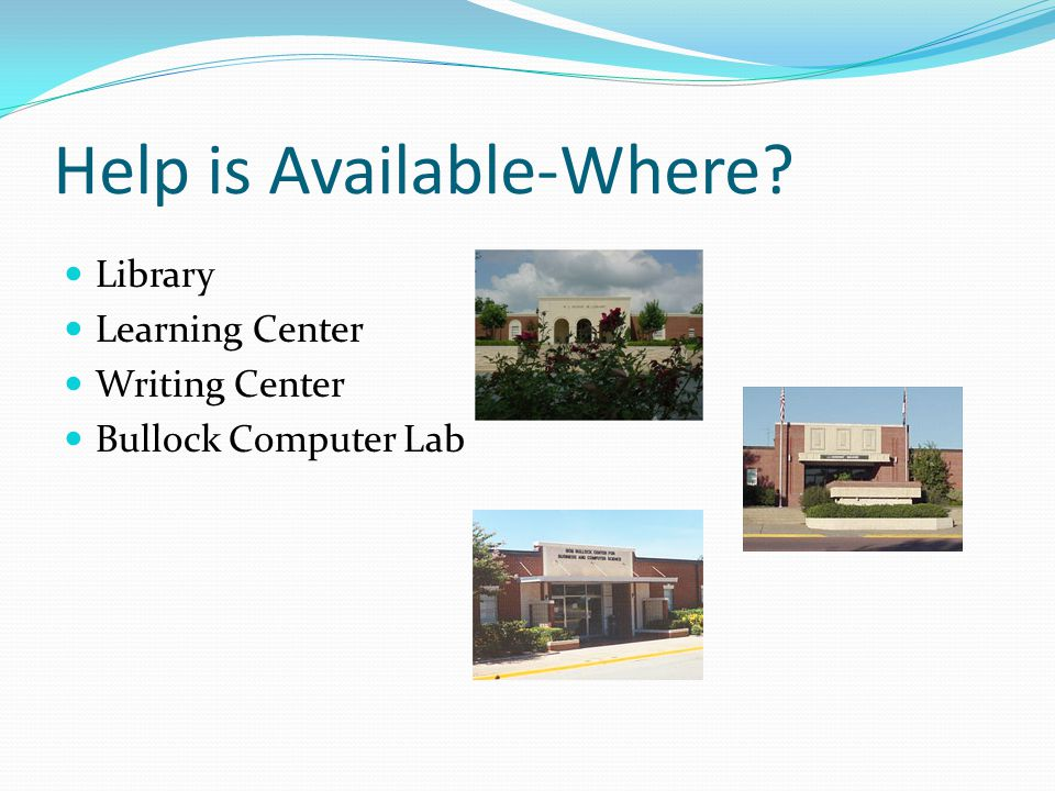 Help is Available-Where Library Learning Center Writing Center Bullock Computer Lab