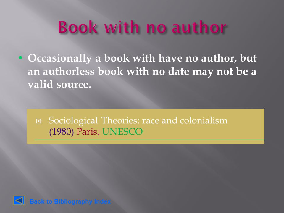  Sociological Theories: race and colonialism (1980) Paris : UNESCO Occasionally a book with have no author, but an authorless book with no date may not be a valid source.