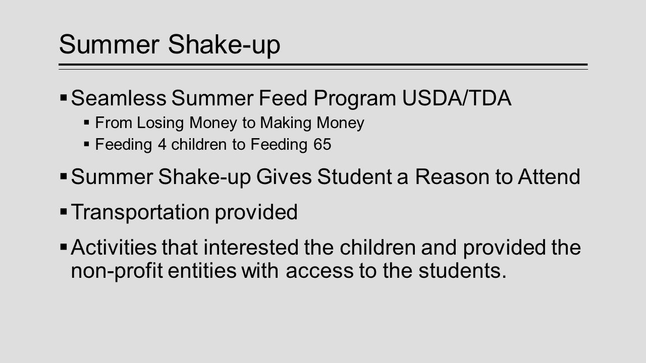 Summer Shake-up  Seamless Summer Feed Program USDA/TDA  From Losing Money to Making Money  Feeding 4 children to Feeding 65  Summer Shake-up Gives