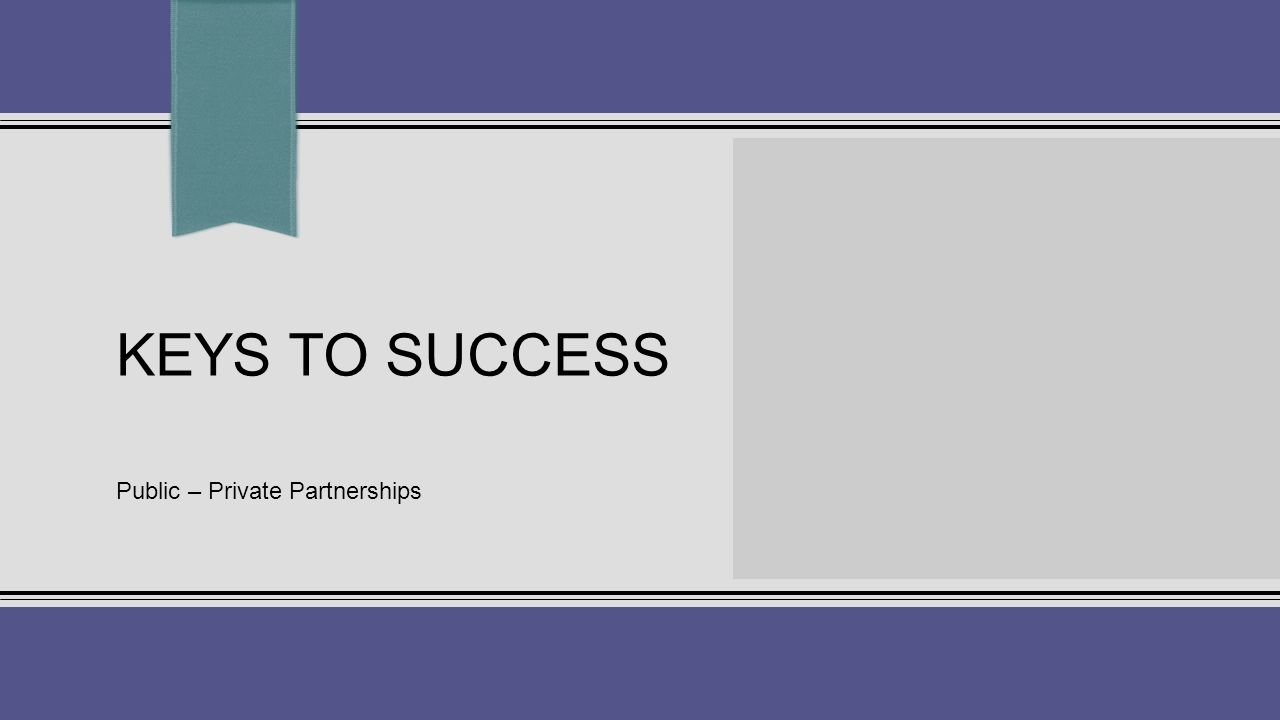 KEYS TO SUCCESS Public – Private Partnerships