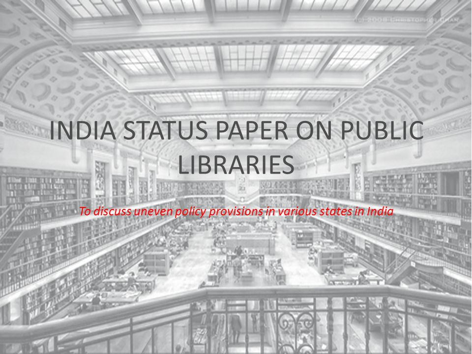 INDIA STATUS PAPER ON PUBLIC LIBRARIES To discuss uneven policy provisions in various states in India