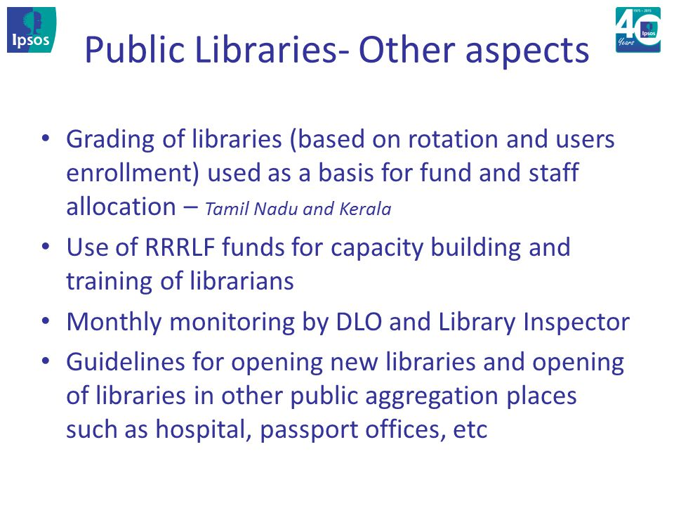 Emerging issues No act in about half of the states Lack of uniformity in law, structure, and funding mechanism that is a key determinant for growth and strengthening of Public Libraries Need to capitalize the existing infrastructure, a large pool of human resource with a common vision for knowledge society