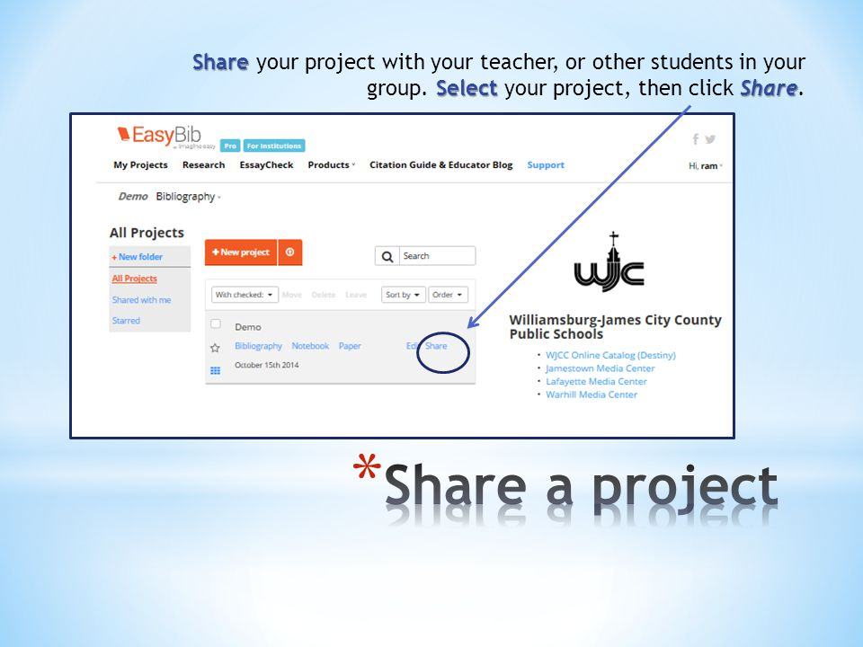 Share Select Share Share your project with your teacher, or other students in your group. Select your project, then click Share.