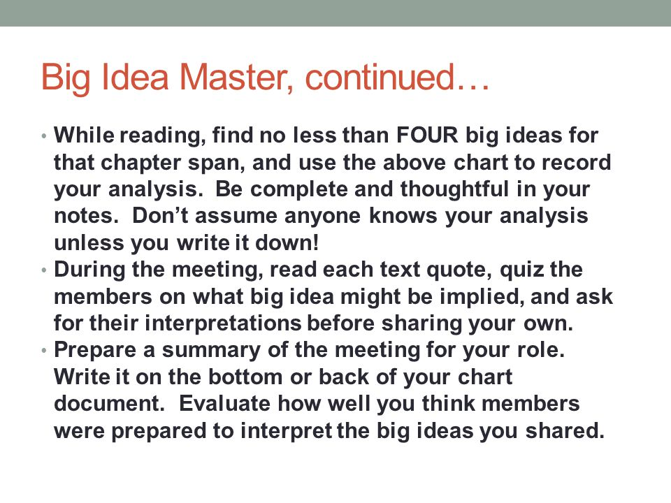 Big Idea Master, continued… While reading, find no less than FOUR big ideas for that chapter span, and use the above chart to record your analysis. Be