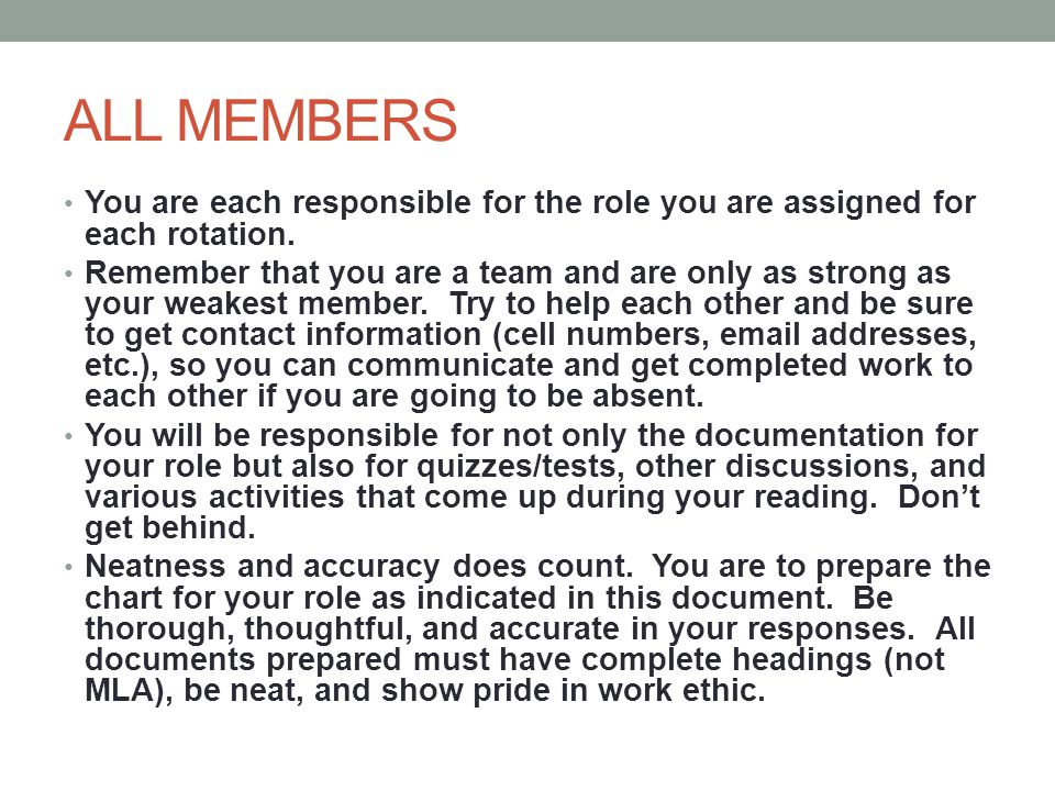 ALL MEMBERS You are each responsible for the role you are assigned for each rotation. Remember that you are a team and are only as strong as your weak