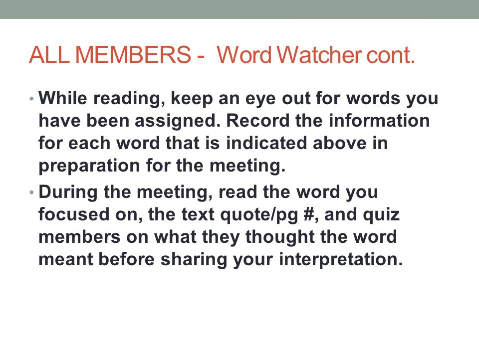 ALL MEMBERS - Word Watcher cont. While reading, keep an eye out for words you have been assigned. Record the information for each word that is indicat