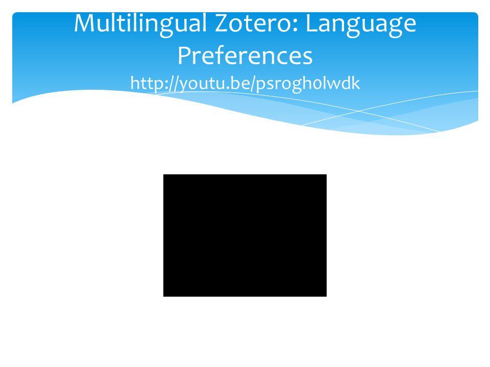 Multilingual Zotero: Language Preferences http://youtu.be/psrogh0lwdk