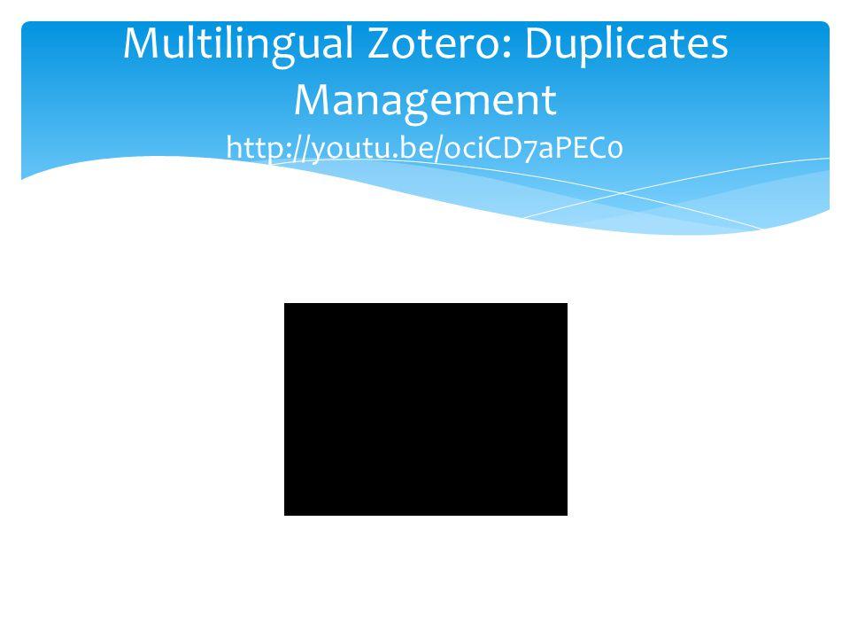 Multilingual Zotero: Duplicates Management http://youtu.be/ociCD7aPEC0