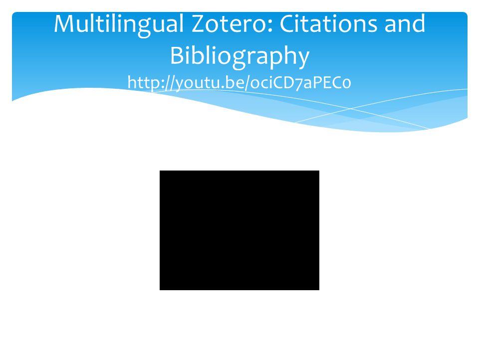 Multilingual Zotero: Citations and Bibliography http://youtu.be/ociCD7aPEC0