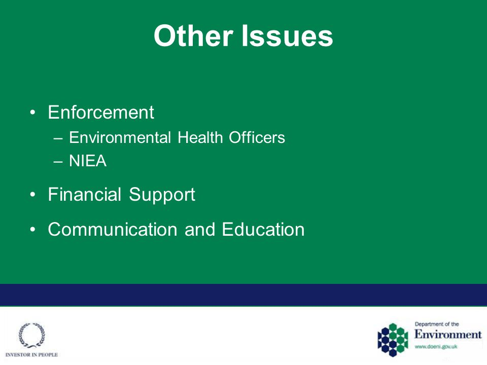 Other Issues Enforcement –Environmental Health Officers –NIEA Financial Support Communication and Education