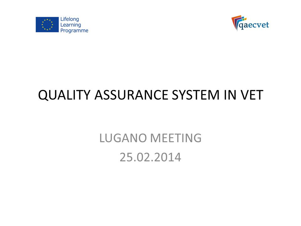 QUALITY ASSURANCE SYSTEM IN VET LUGANO MEETING 25.02.2014