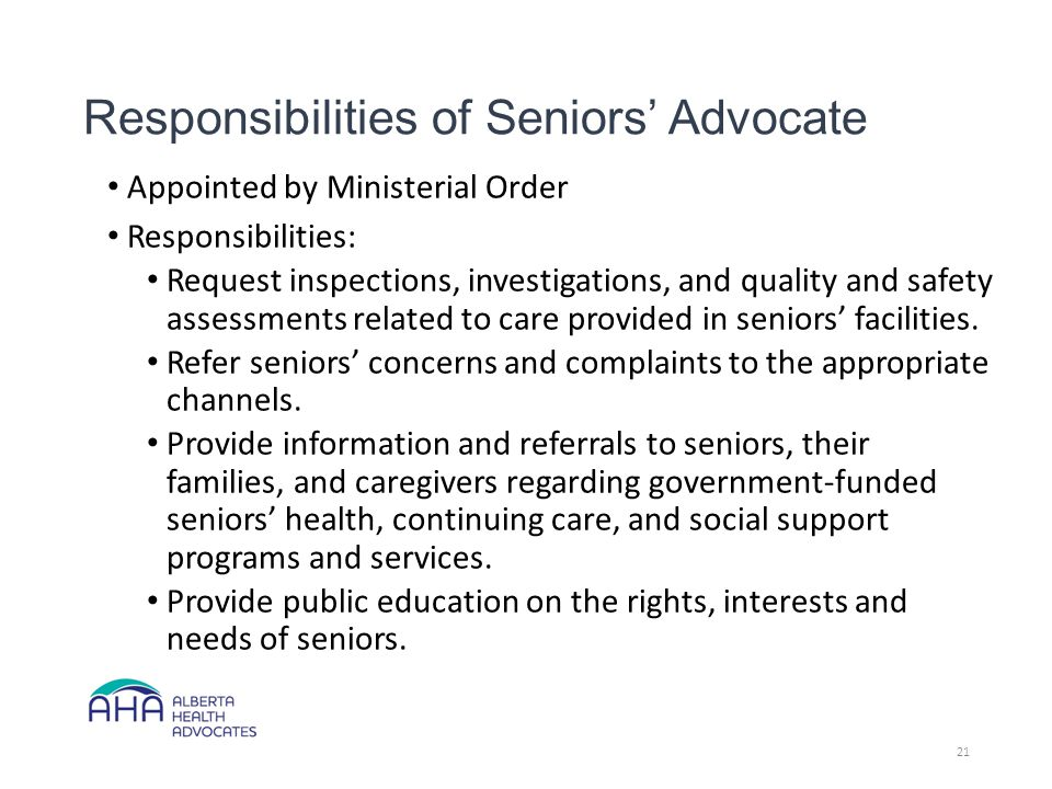 Responsibilities of Seniors' Advocate Appointed by Ministerial Order Responsibilities: Request inspections, investigations, and quality and safety assessments related to care provided in seniors' facilities.