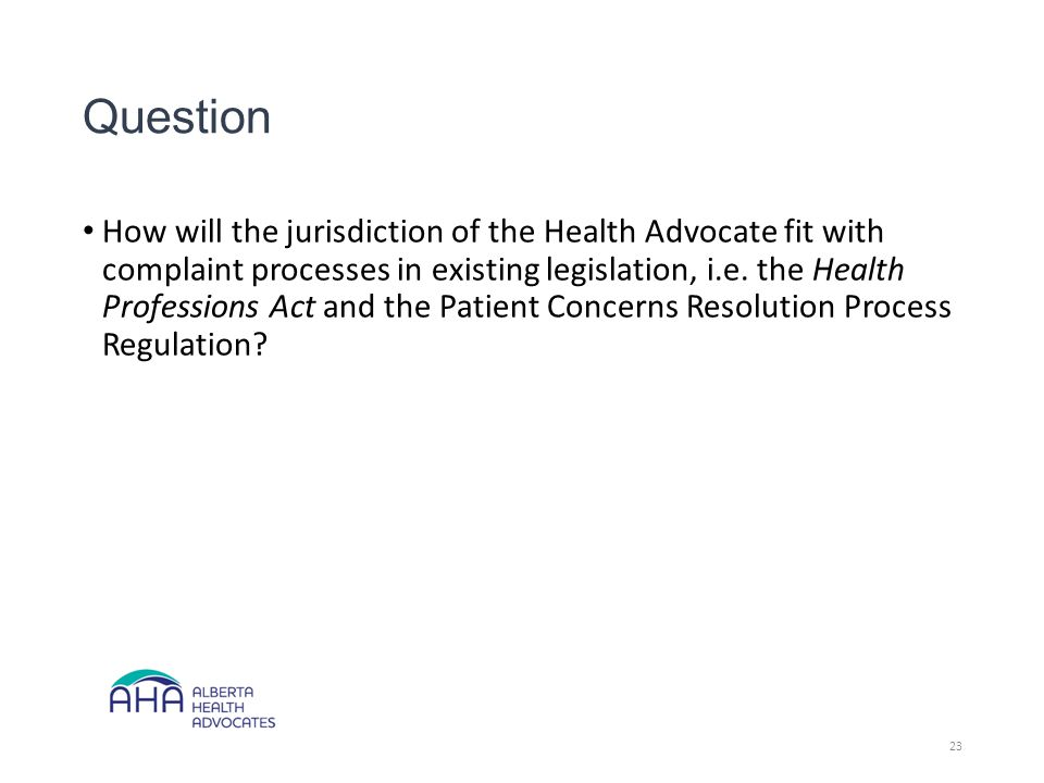 Question How will the jurisdiction of the Health Advocate fit with complaint processes in existing legislation, i.e.