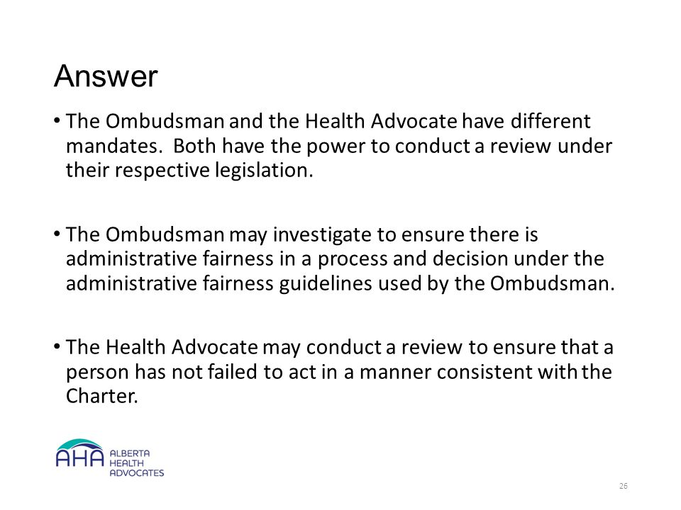 Answer The Ombudsman and the Health Advocate have different mandates.
