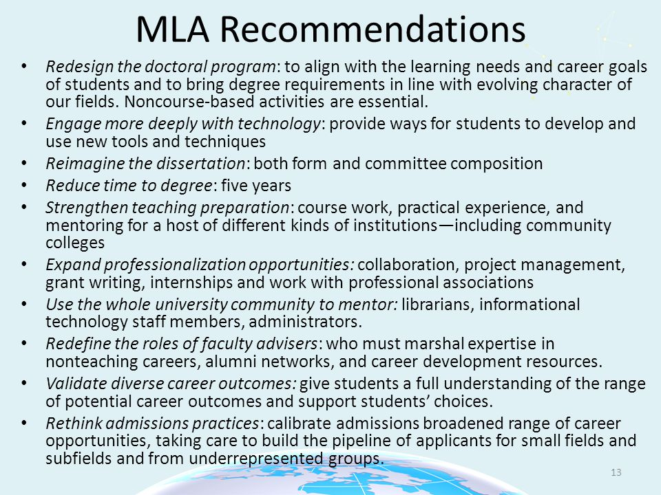 MLA Recommendations Redesign the doctoral program: to align with the learning needs and career goals of students and to bring degree requirements in line with evolving character of our fields.