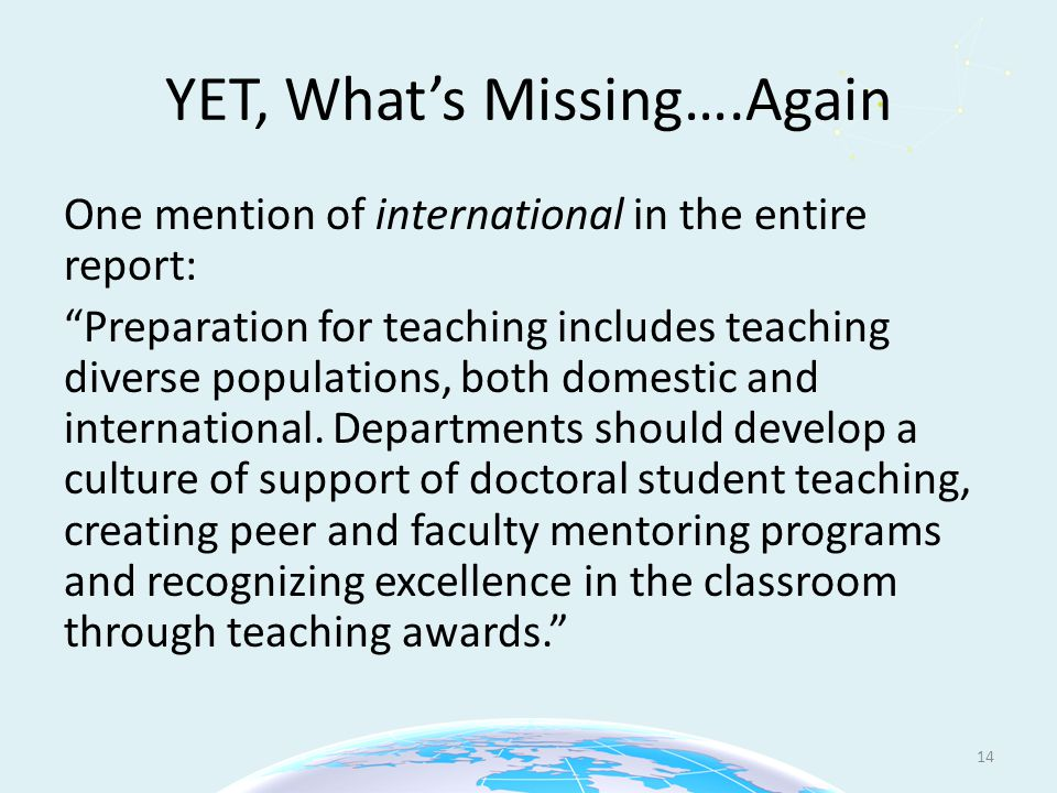 YET, What's Missing….Again One mention of international in the entire report: Preparation for teaching includes teaching diverse populations, both domestic and international.