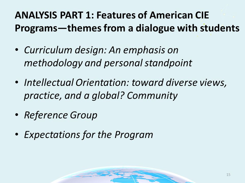 ANALYSIS PART 1: Features of American CIE Programs—themes from a dialogue with students Curriculum design: An emphasis on methodology and personal standpoint Intellectual Orientation: toward diverse views, practice, and a global.