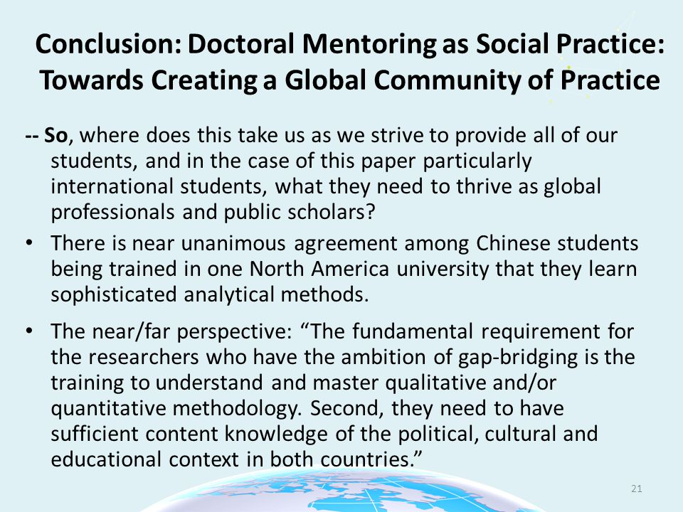 Conclusion: Doctoral Mentoring as Social Practice: Towards Creating a Global Community of Practice -- So, where does this take us as we strive to provide all of our students, and in the case of this paper particularly international students, what they need to thrive as global professionals and public scholars.