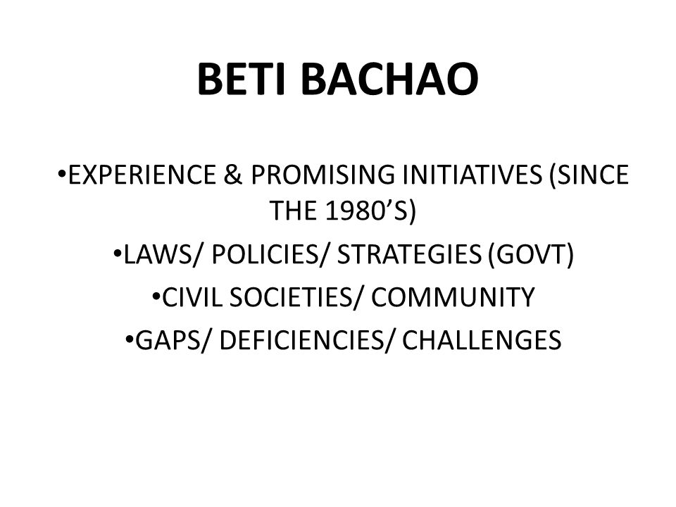 BETI BACHAO EXPERIENCE & PROMISING INITIATIVES (SINCE THE 1980'S) LAWS/ POLICIES/ STRATEGIES (GOVT) CIVIL SOCIETIES/ COMMUNITY GAPS/ DEFICIENCIES/ CHA