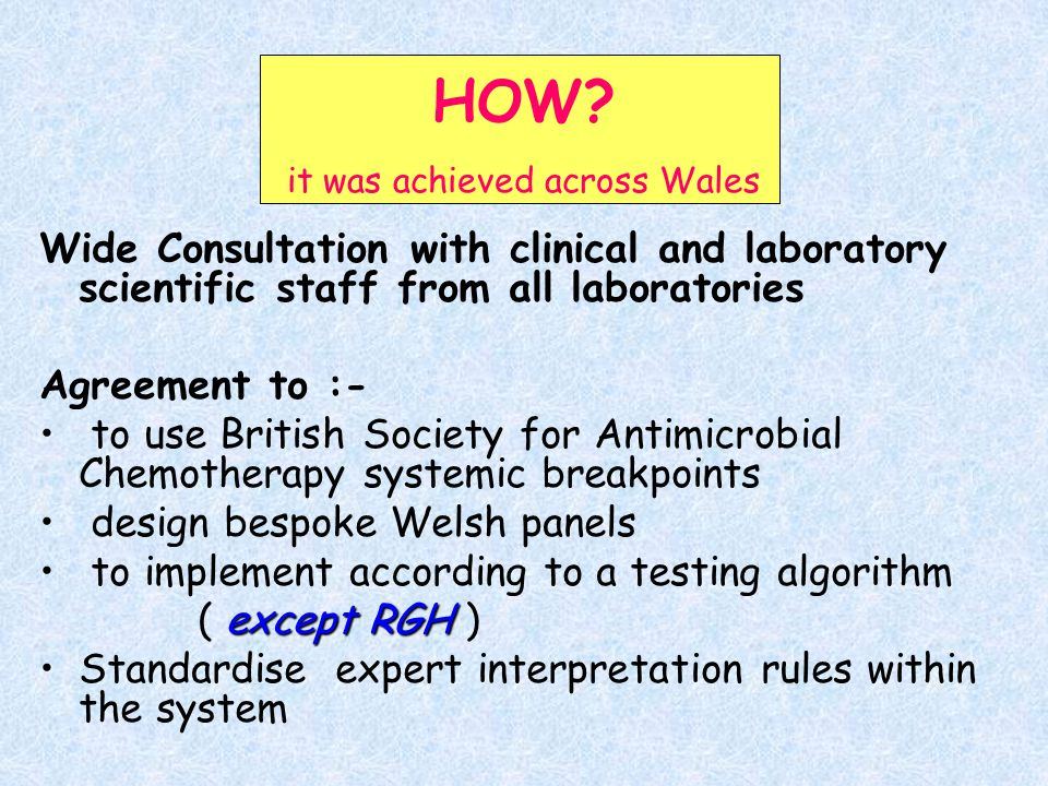 HOW? it was achieved across Wales Wide Consultation with clinical and laboratory scientific staff from all laboratories Agreement to :- to use British