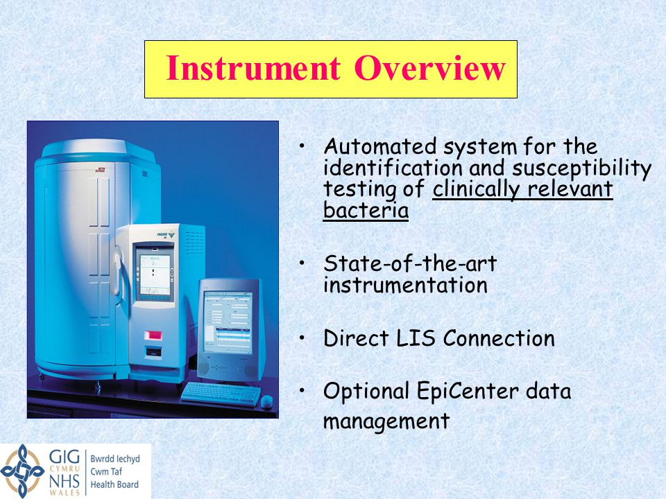 Instrument Overview Automated system for the identification and susceptibility testing of clinically relevant bacteria State-of-the-art instrumentatio