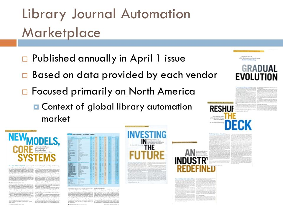 Library Journal Automation Marketplace  Published annually in April 1 issue  Based on data provided by each vendor  Focused primarily on North America  Context of global library automation market