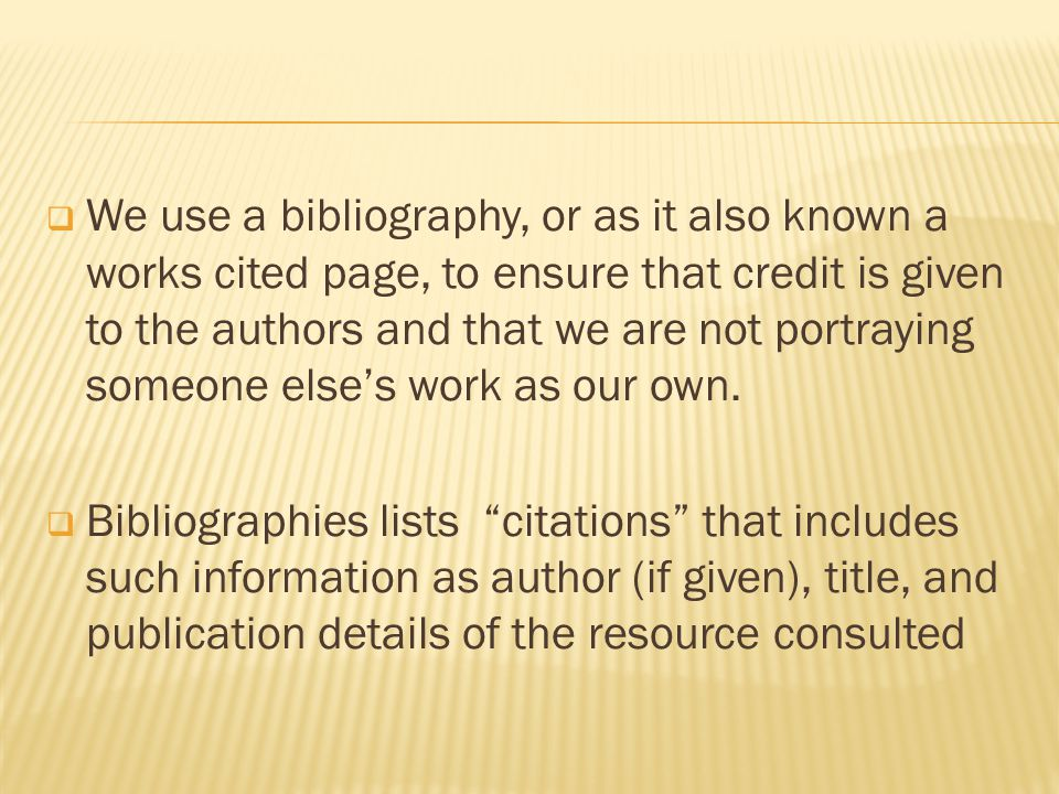  An annotated bibliography is a bibliography with an additional description or evaluation of each source.