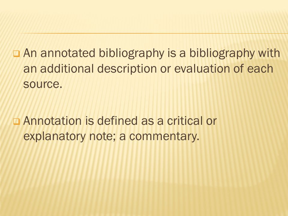  The purpose of the annotation is to help the reader evaluate whether the work cited is relevant to the specific research topic or line of inquiry.