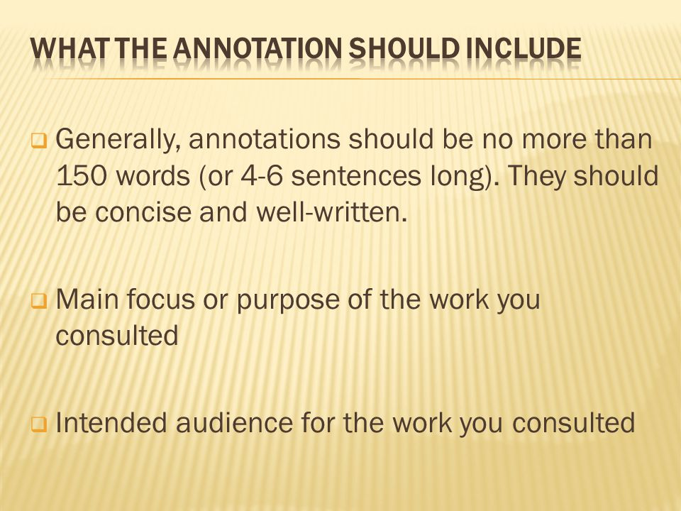  Generally, annotations should be no more than 150 words (or 4-6 sentences long).