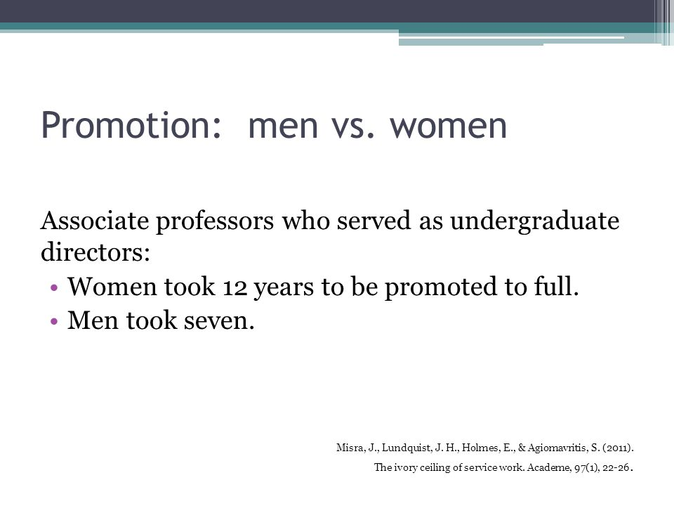 Promotion: men vs. women Associate professors who served as undergraduate directors: Women took 12 years to be promoted to full. Men took seven. Misra