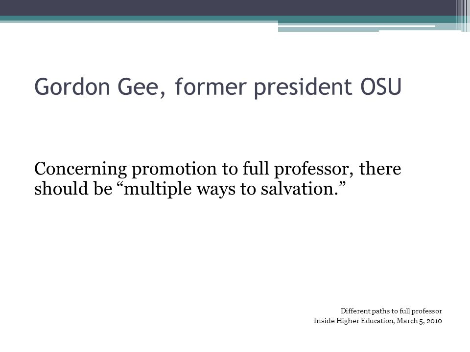 "Gordon Gee, former president OSU Concerning promotion to full professor, there should be ""multiple ways to salvation."" Different paths to full profess"