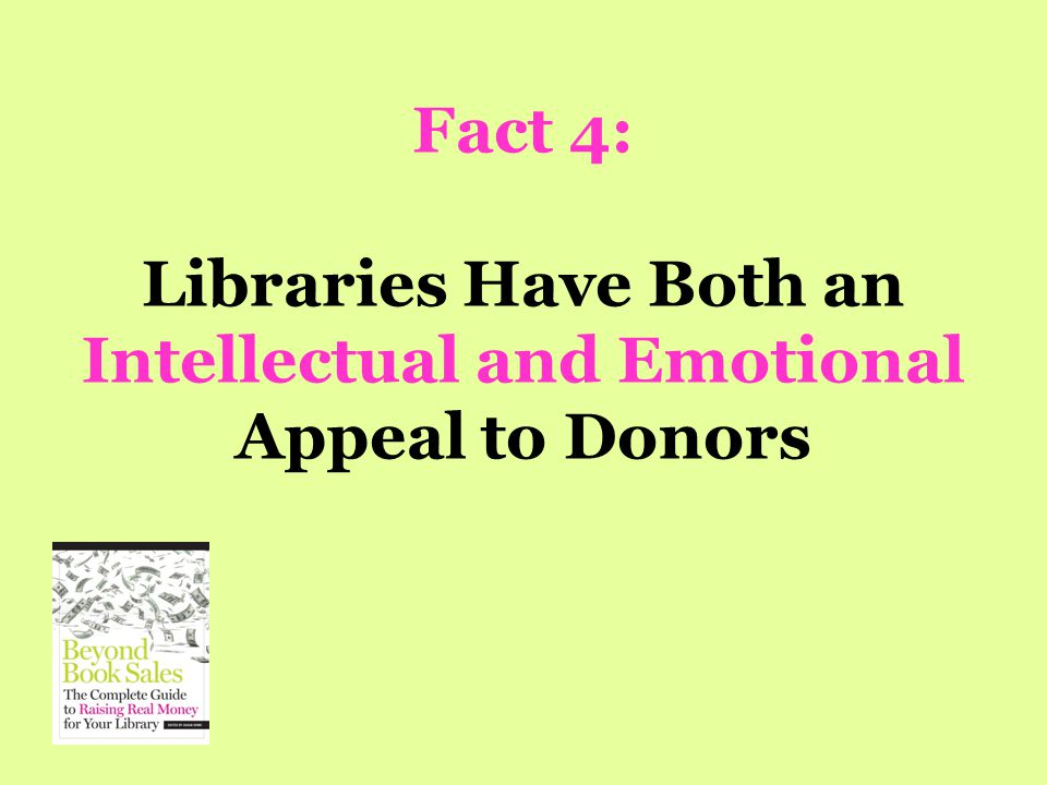Fact 4: Libraries Have Both an Intellectual and Emotional Appeal to Donors