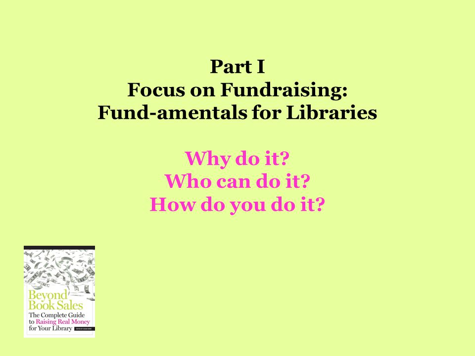 Part II Roll Up Your Sleeves: Types of Fundraising Activities Appeals and Memberships Tribute and Memorial Gifts Major Gifts Fundraising Events Grants Business Sponsorships Online Giving Capital Campaigns