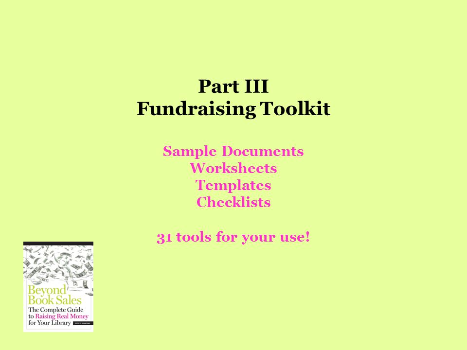 Part III Fundraising Toolkit Sample Documents Worksheets Templates Checklists 31 tools for your use!