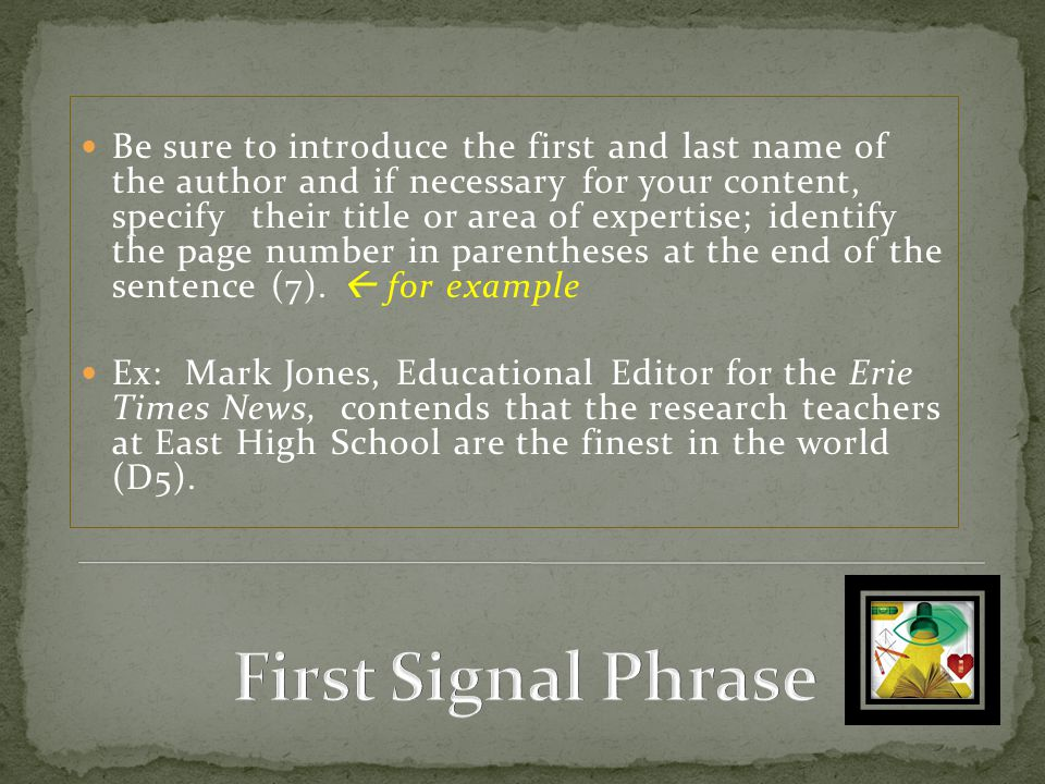 Be sure to introduce the first and last name of the author and if necessary for your content, specify their title or area of expertise; identify the page number in parentheses at the end of the sentence (7).