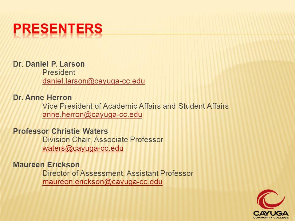 Dr. Daniel P. Larson President daniel.larson@cayuga-cc.edu Dr.