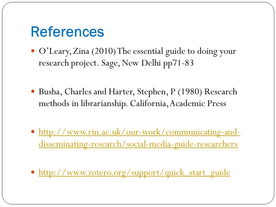 References O'Leary, Zina (2010) The essential guide to doing your research project.