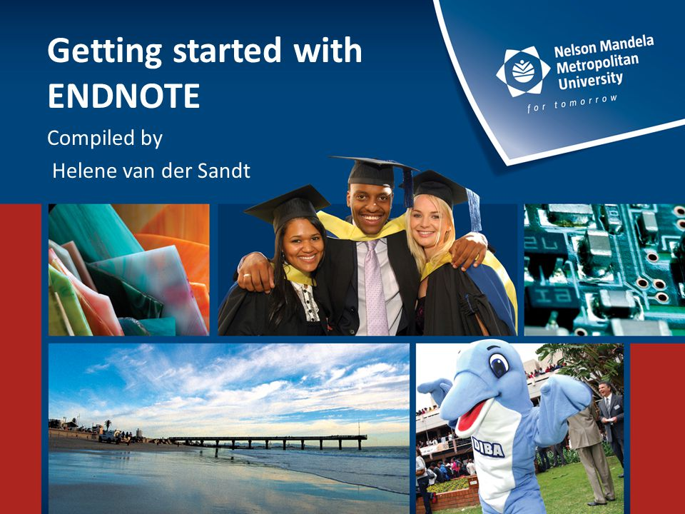Getting started with ENDNOTE Compiled by Helene van der Sandt