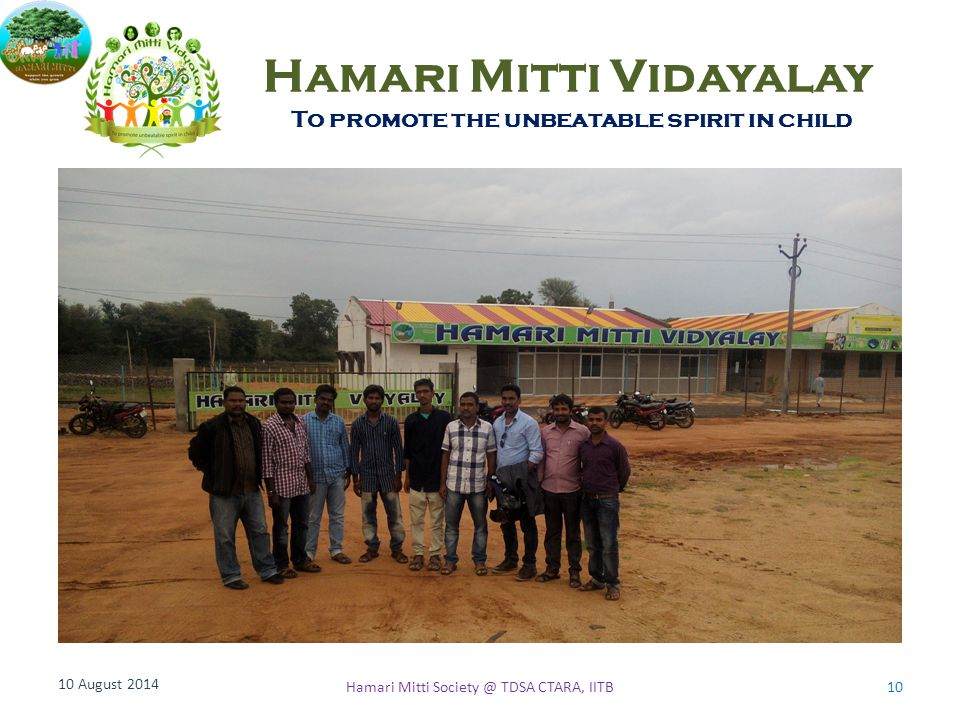 Hamari Mitti Vidayalay To promote the unbeatable spirit in child 10 August 2014 10Hamari Mitti Society @ TDSA CTARA, IITB